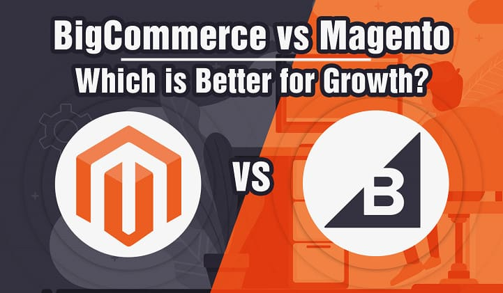 BigCommerce Vs Magento: Which is Better?